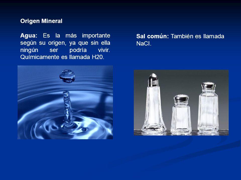 Origen Mineral Agua: Es la más importante según su origen, ya que sin ella ningún ser podría vivir. Químicamente es llamada H20. Sal común: También es