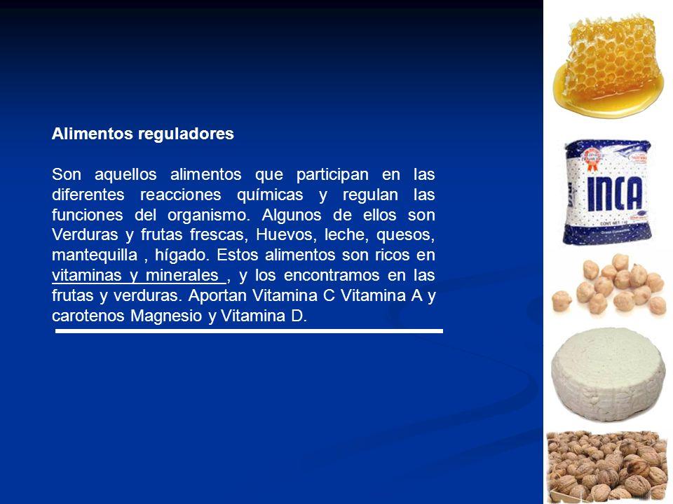 Alimentos reguladores Son aquellos alimentos que participan en las diferentes reacciones químicas y regulan las funciones del organismo. Algunos de el