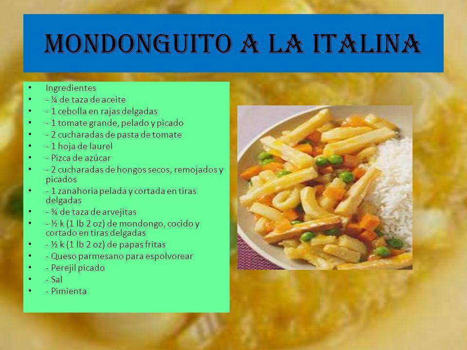 MONDONGUITO A LA ITALINA Ingredientes - ¼ de taza de aceite - 1 cebolla en rajas delgadas - 1 tomate grande, pelado y picado - 2 cucharadas de pasta d