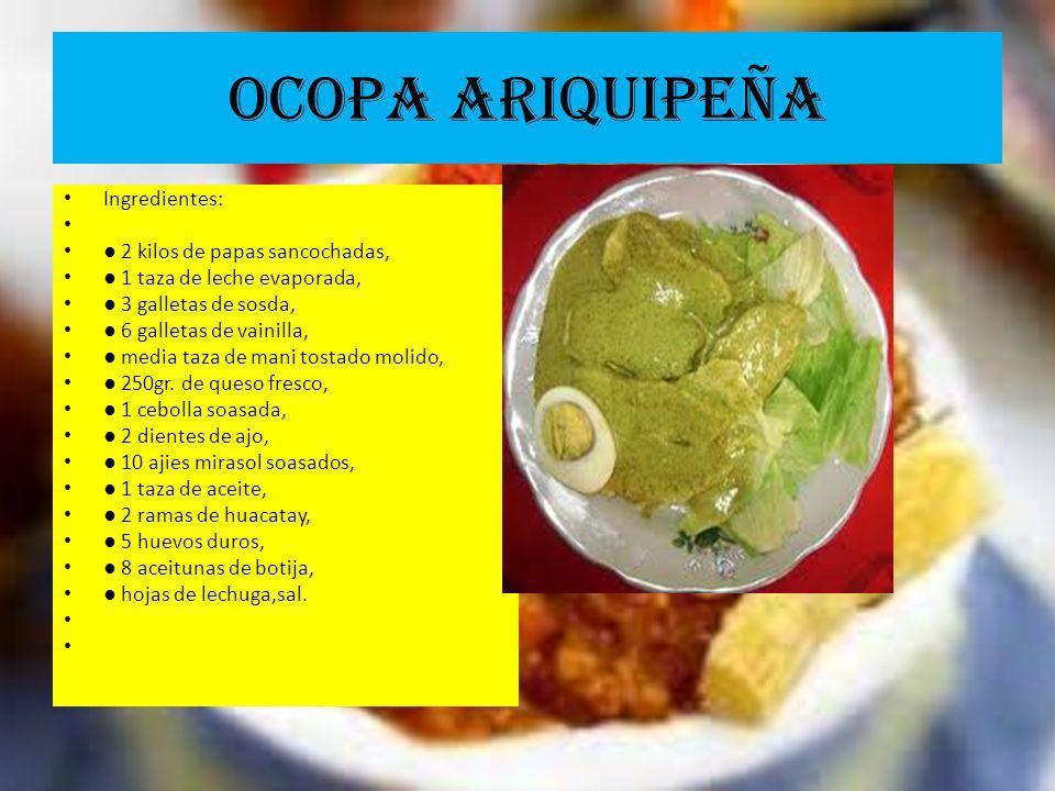 OCOPA ARIQUIPEÑA Ingredientes: 2 kilos de papas sancochadas, 1 taza de leche evaporada, 3 galletas de sosda, 6 galletas de vainilla, media taza de man
