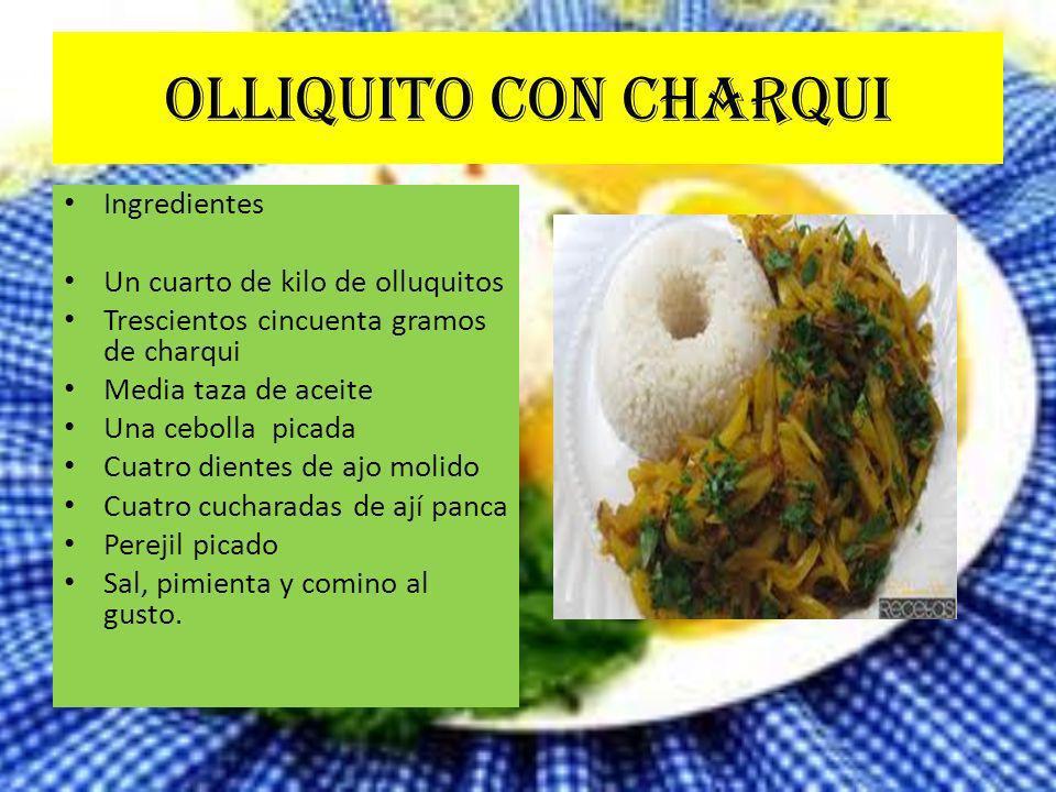 OLLIQUITO CON CHARQUI Ingredientes Un cuarto de kilo de olluquitos Trescientos cincuenta gramos de charqui Media taza de aceite Una cebolla picada Cua