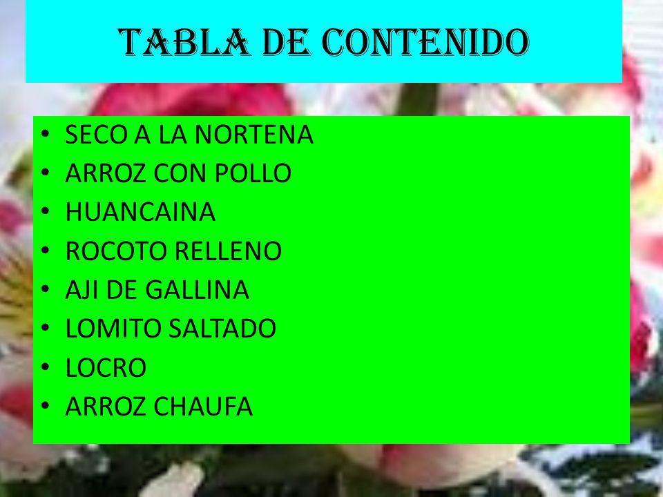 TABLA DE CONTENIDO SECO A LA NORTENA ARROZ CON POLLO HUANCAINA ROCOTO RELLENO AJI DE GALLINA LOMITO SALTADO LOCRO ARROZ CHAUFA