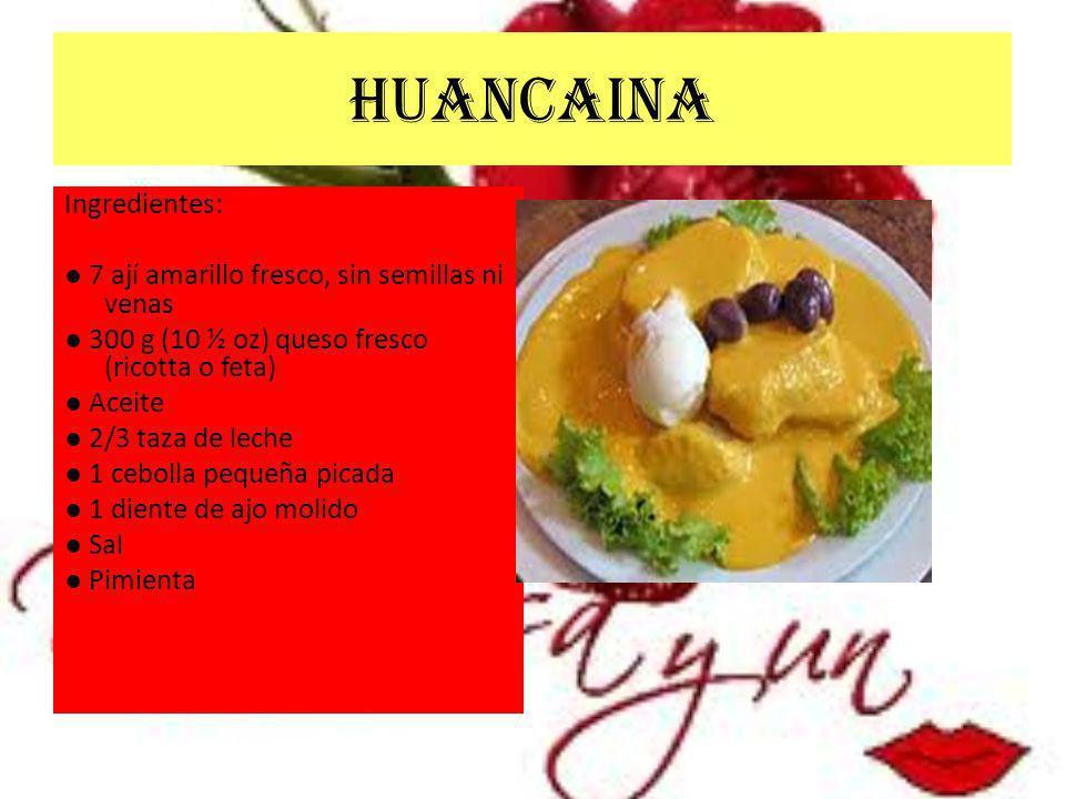 HUANCAINA Ingredientes: 7 ají amarillo fresco, sin semillas ni venas 300 g (10 ½ oz) queso fresco (ricotta o feta) Aceite 2/3 taza de leche 1 cebolla pequeña picada 1 diente de ajo molido Sal Pimienta