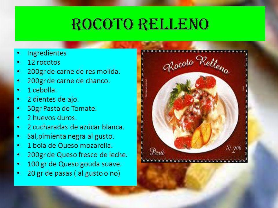 ROCOTO RELLENO Ingredientes 12 rocotos 200gr de carne de res molida. 200gr de carne de chanco. 1 cebolla. 2 dientes de ajo. 50gr Pasta de Tomate. 2 hu