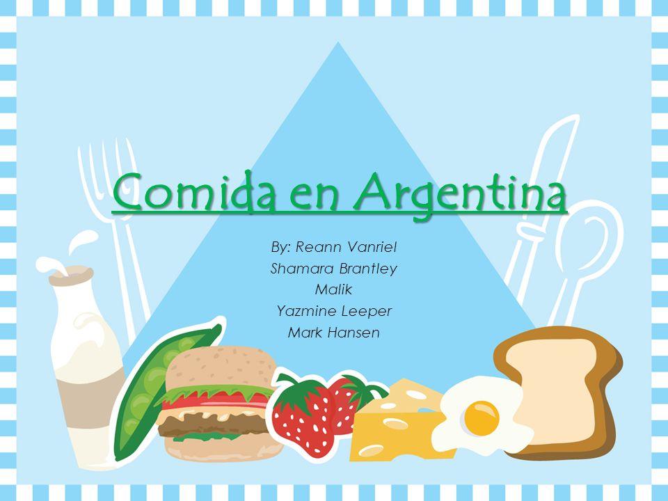 Comida en Argentina By: Reann Vanriel Shamara Brantley Malik Yazmine Leeper Mark Hansen