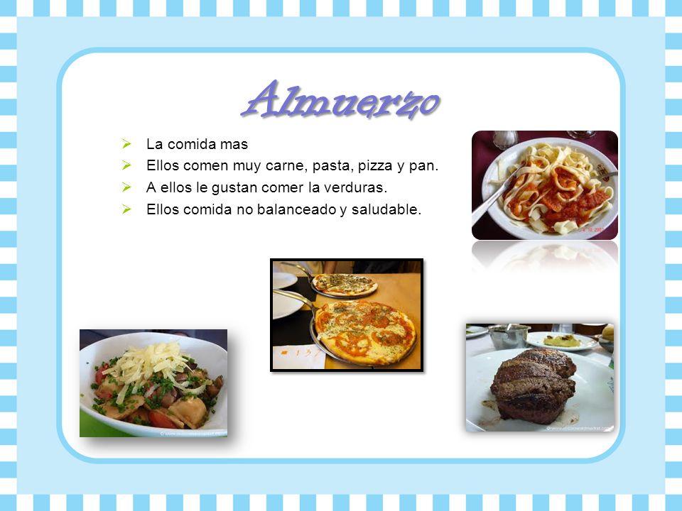 Almuerzo La comida mas Ellos comen muy carne, pasta, pizza y pan. A ellos le gustan comer la verduras. Ellos comida no balanceado y saludable.