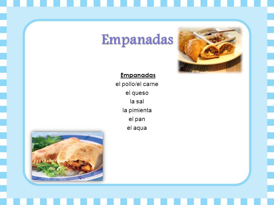 Empanadas Empanadas el pollo/el carne el queso la sal la pimienta el pan el aqua