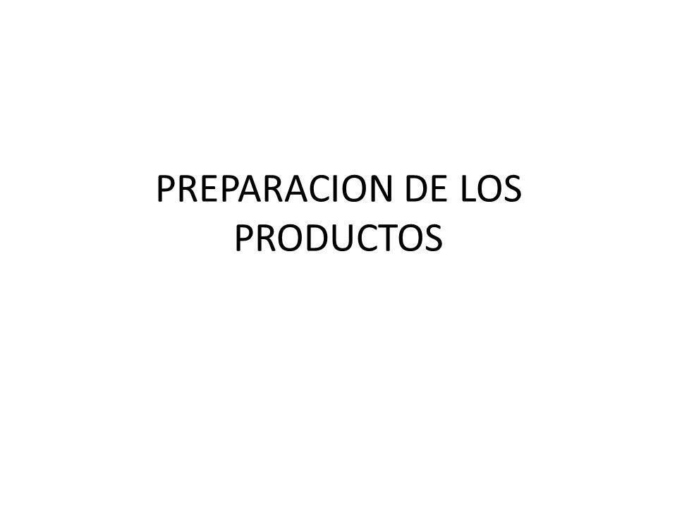 PREPARACION DE LOS PRODUCTOS