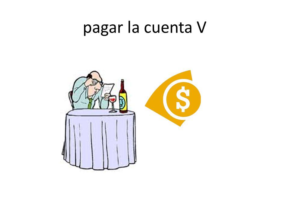 pagar la cuenta V