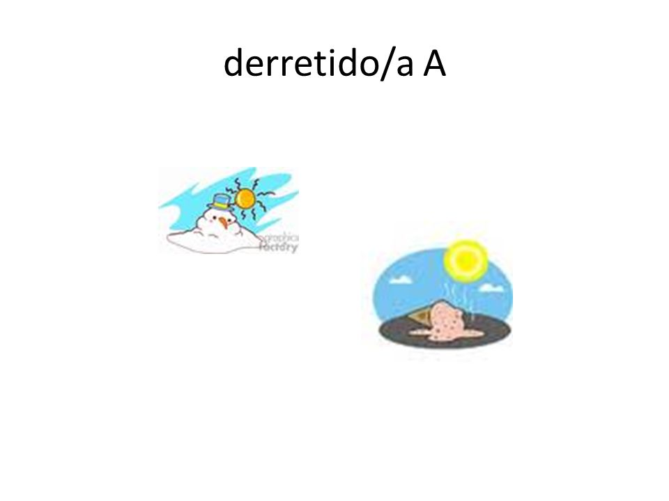 derretido/a A