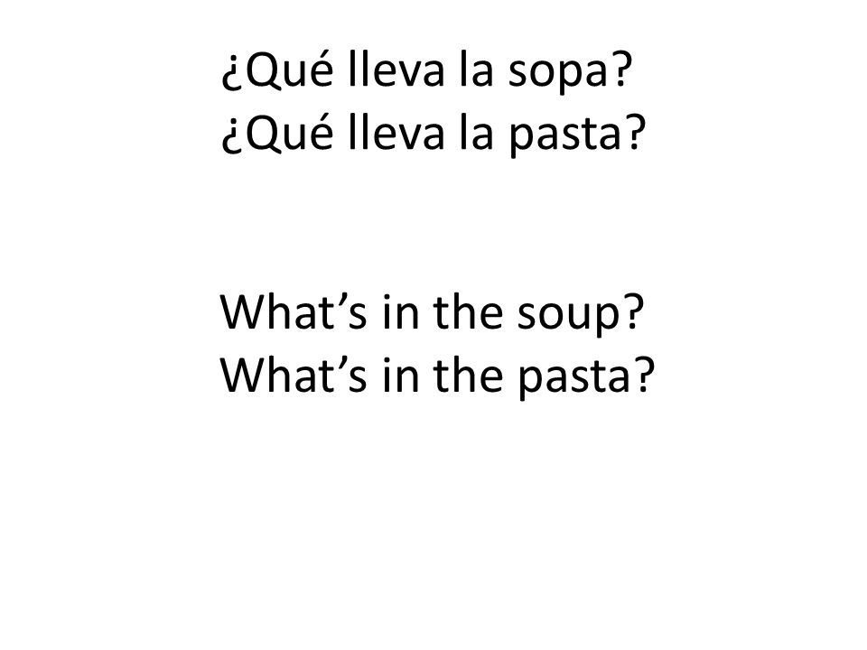 ¿Qué lleva la sopa? ¿Qué lleva la pasta? Whats in the soup? Whats in the pasta?