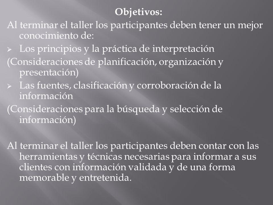 Objetivos: Al terminar el taller los participantes deben tener un mejor conocimiento de: Los principios y la práctica de interpretación (Consideracion
