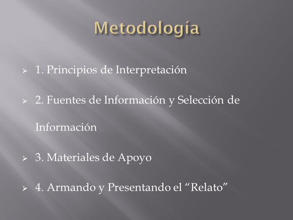 1. Principios de Interpretación 2. Fuentes de Información y Selección de Información 3. Materiales de Apoyo 4. Armando y Presentando el Relato