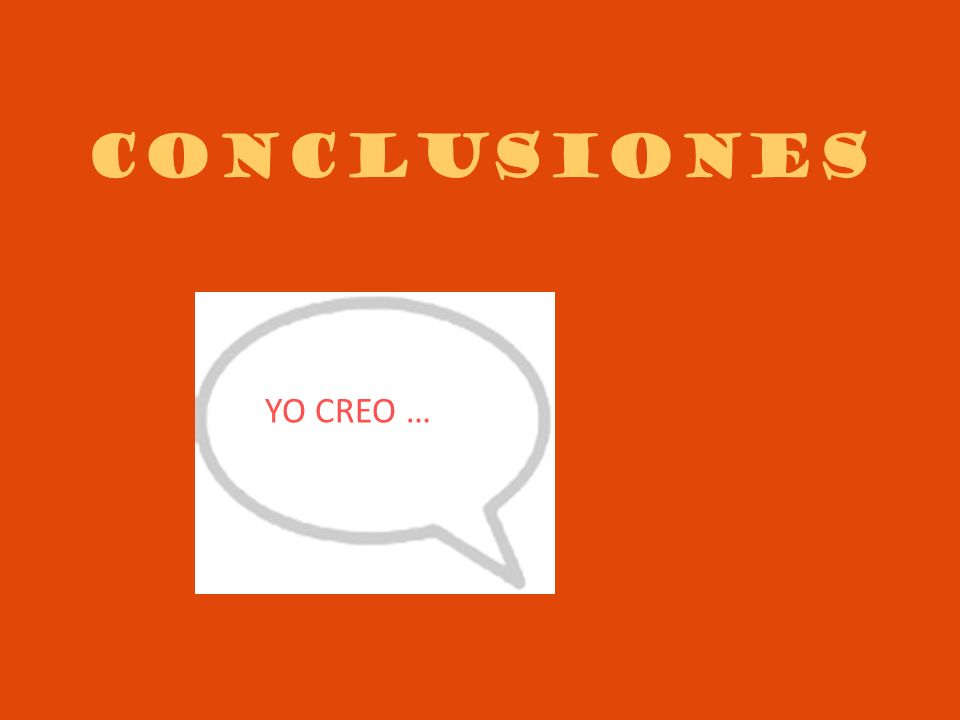 CONCLUSIONES YO CREO …