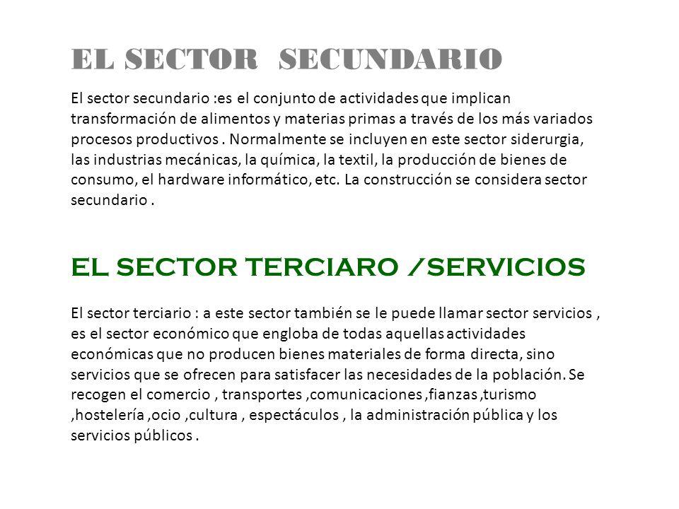 El sector secundario :es el conjunto de actividades que implican transformación de alimentos y materias primas a través de los más variados procesos productivos.