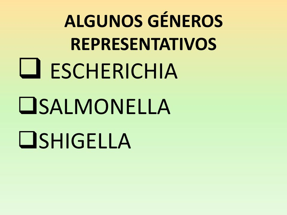 ALGUNOS GÉNEROS REPRESENTATIVOS ESCHERICHIA SALMONELLA SHIGELLA