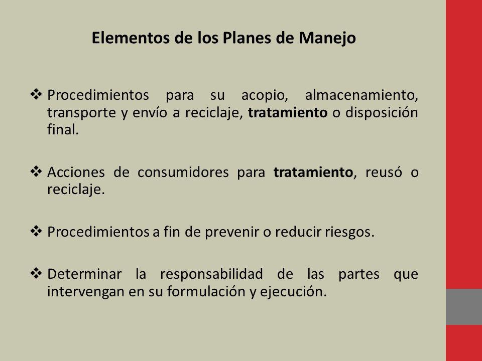 Elementos de los Planes de Manejo Procedimientos para su acopio, almacenamiento, transporte y envío a reciclaje, tratamiento o disposición final. Acci