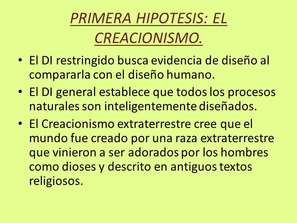 PRIMERA HIPOTESIS: EL CREACIONISMO. El DI restringido busca evidencia de diseño al compararla con el diseño humano. El DI general establece que todos