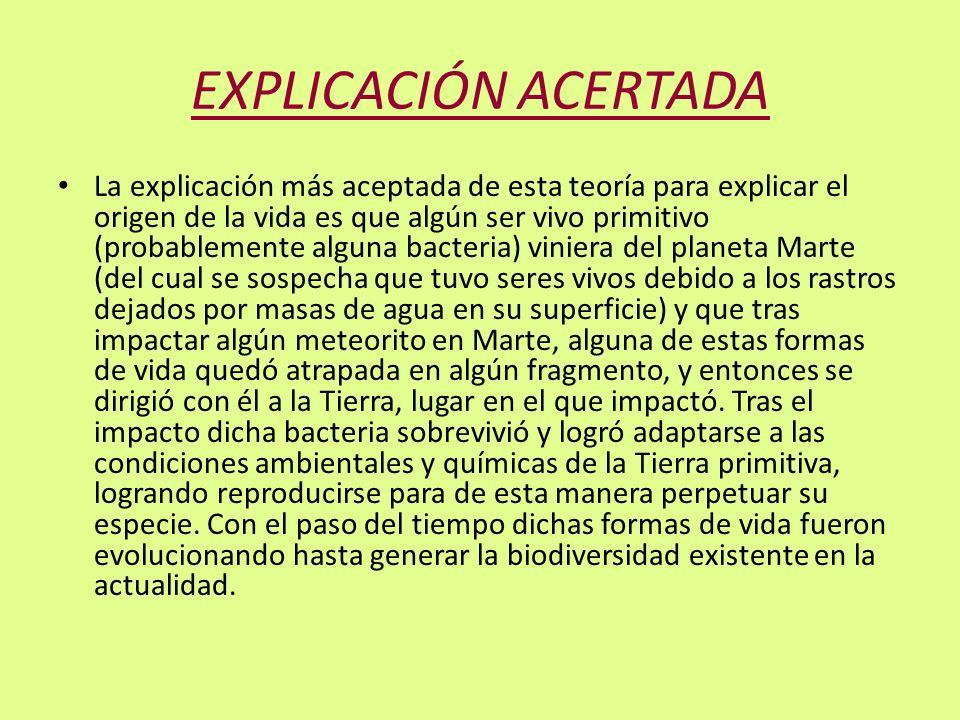 EXPLICACIÓN ACERTADA La explicación más aceptada de esta teoría para explicar el origen de la vida es que algún ser vivo primitivo (probablemente algu