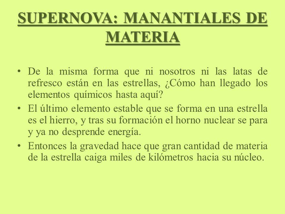 SUPERNOVA: MANANTIALES DE MATERIA De la misma forma que ni nosotros ni las latas de refresco están en las estrellas, ¿Cómo han llegado los elementos químicos hasta aquí.