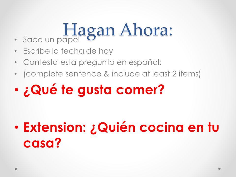 Hagan Ahora: Saca un papel Escribe la fecha de hoy Contesta esta pregunta en español: (complete sentence & include at least 2 items) ¿Qué te gusta com