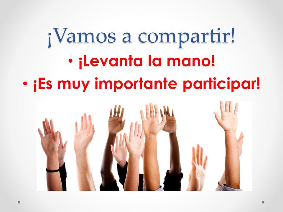 ¡Vamos a compartir! ¡Levanta la mano! ¡Es muy importante participar!