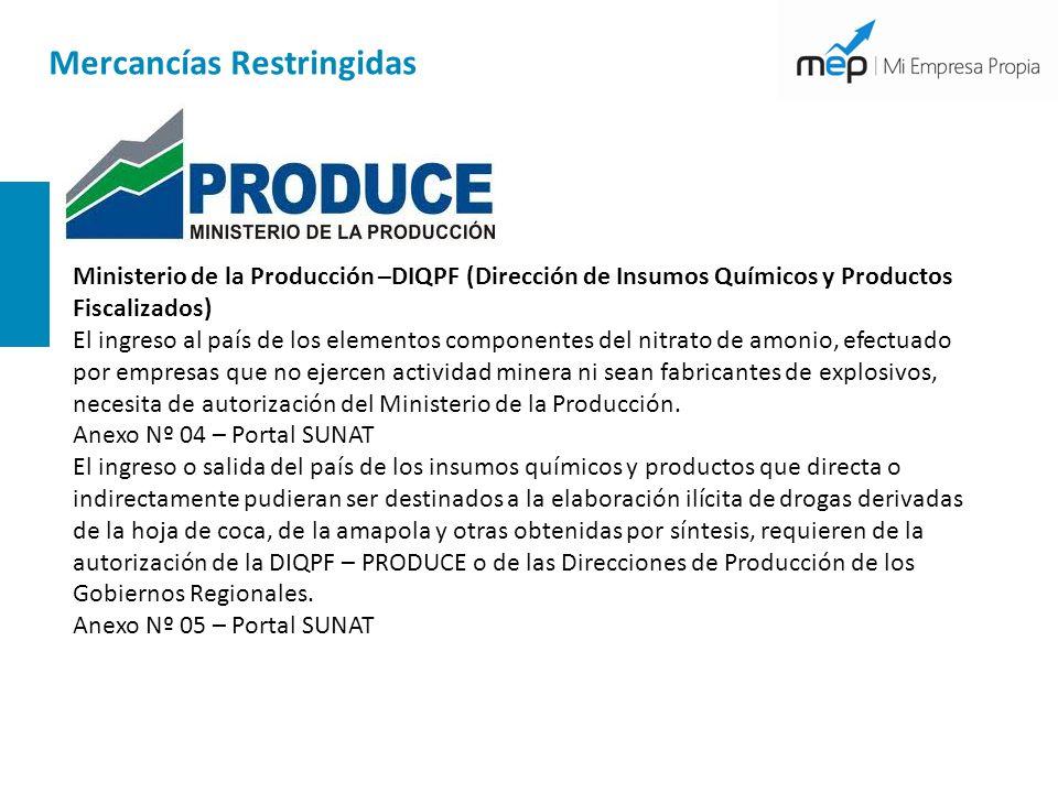 Mercancías Restringidas Ministerio de la Producción –DIQPF (Dirección de Insumos Químicos y Productos Fiscalizados) El ingreso al país de los elemento