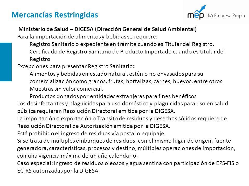 Mercancías Restringidas Ministerio de Salud – DIGESA (Dirección General de Salud Ambiental) Para la importación de alimentos y bebidas se requiere: Re