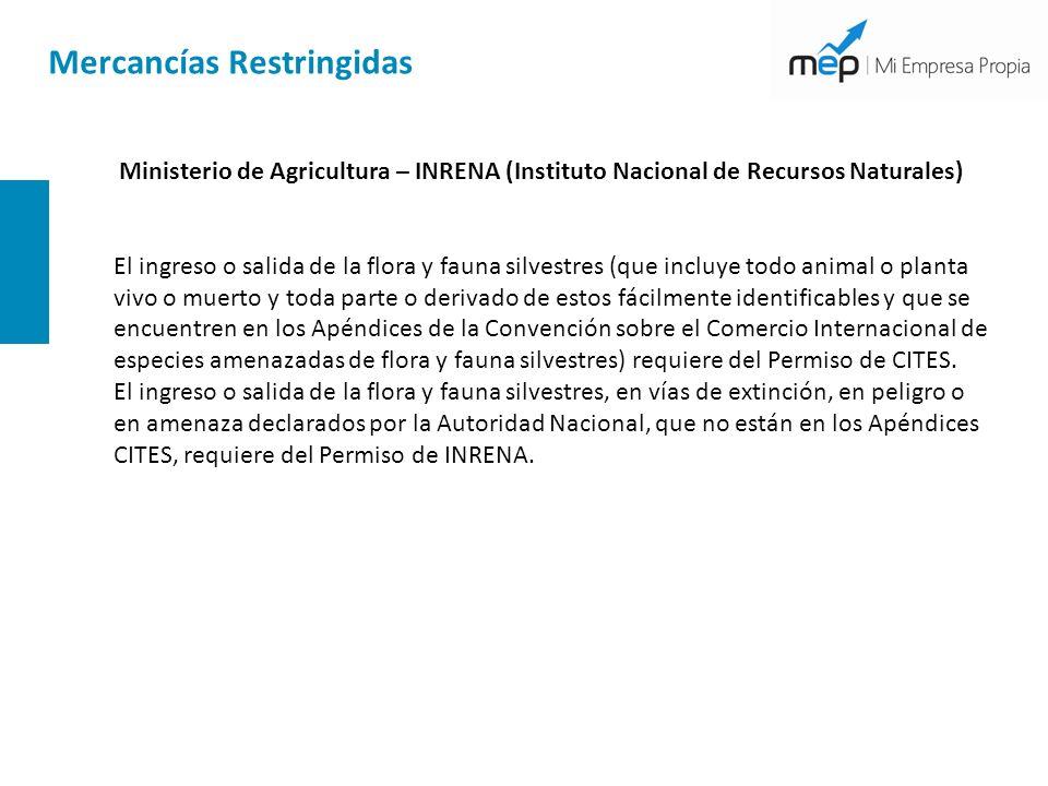 Mercancías Restringidas Ministerio de Agricultura – INRENA (Instituto Nacional de Recursos Naturales) El ingreso o salida de la flora y fauna silvestr