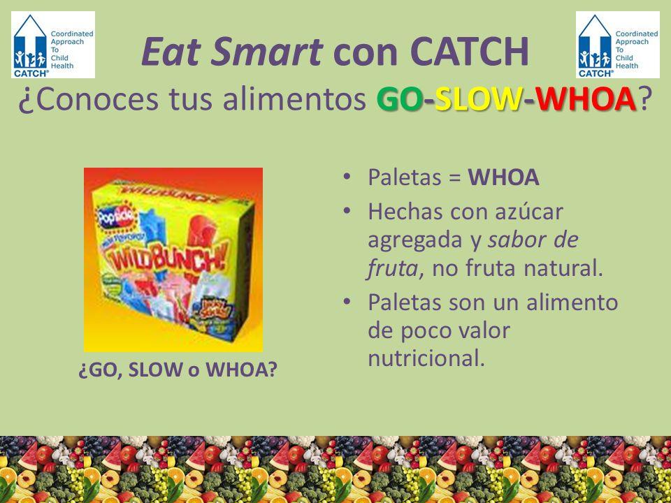 ¿GO, SLOW o WHOA? Paletas = WHOA Hechas con azúcar agregada y sabor de fruta, no fruta natural. Paletas son un alimento de poco valor nutricional. GO-