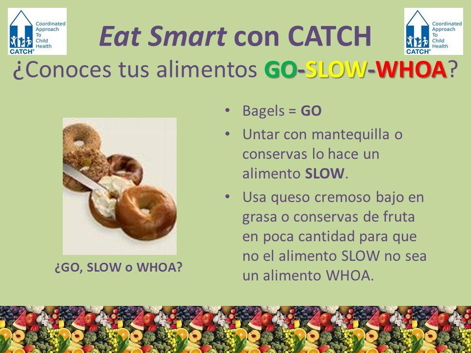 ¿GO, SLOW o WHOA? Bagels = GO Untar con mantequilla o conservas lo hace un alimento SLOW. Usa queso cremoso bajo en grasa o conservas de fruta en poca