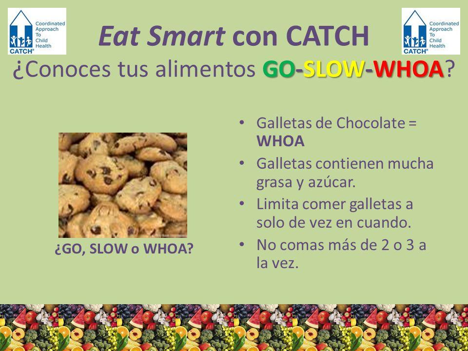¿GO, SLOW o WHOA? Galletas de Chocolate = WHOA Galletas contienen mucha grasa y azúcar. Limita comer galletas a solo de vez en cuando. No comas más de