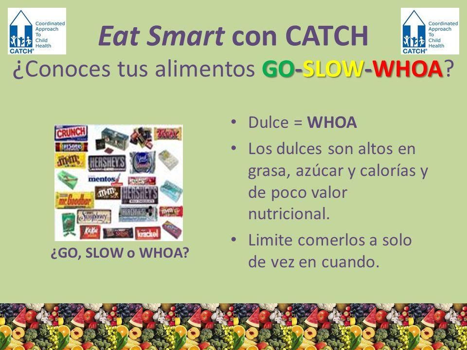 ¿GO, SLOW o WHOA? Dulce = WHOA Los dulces son altos en grasa, azúcar y calorías y de poco valor nutricional. Limite comerlos a solo de vez en cuando.