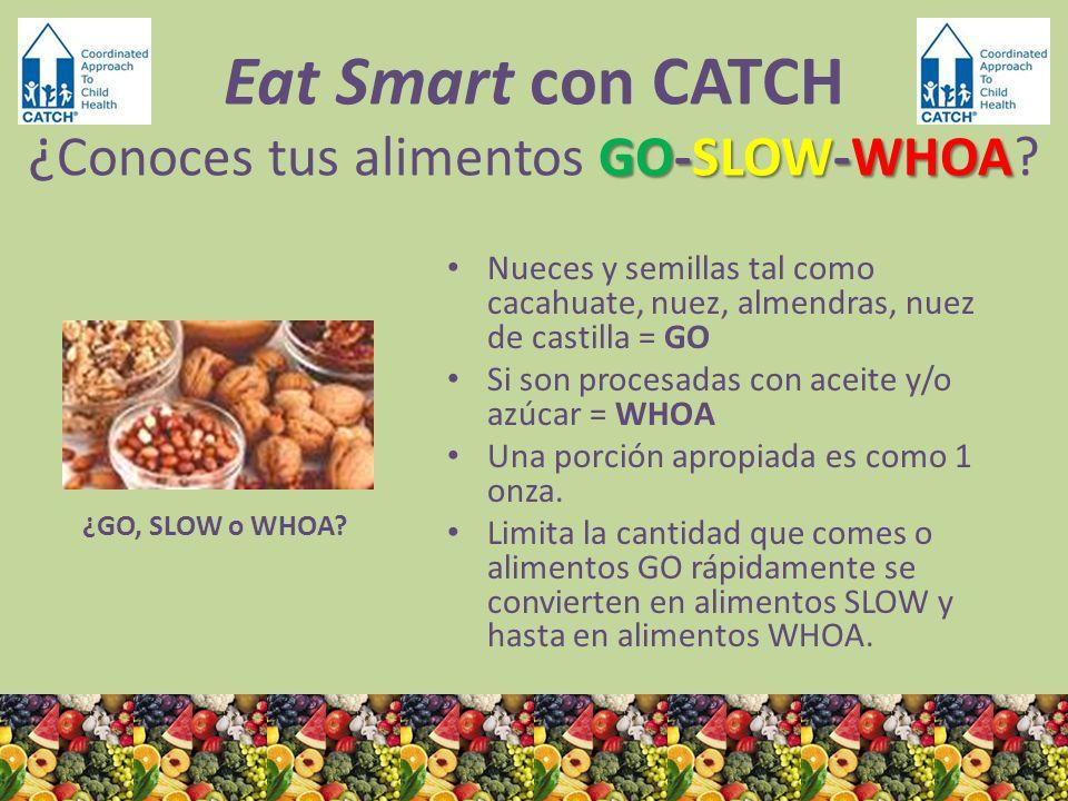 ¿GO, SLOW o WHOA? Nueces y semillas tal como cacahuate, nuez, almendras, nuez de castilla = GO Si son procesadas con aceite y/o azúcar = WHOA Una porc