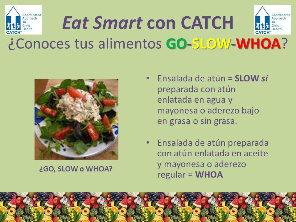 ¿GO, SLOW o WHOA? Ensalada de atún = SLOW si preparada con atún enlatada en agua y mayonesa o aderezo bajo en grasa o sin grasa. Ensalada de atún prep