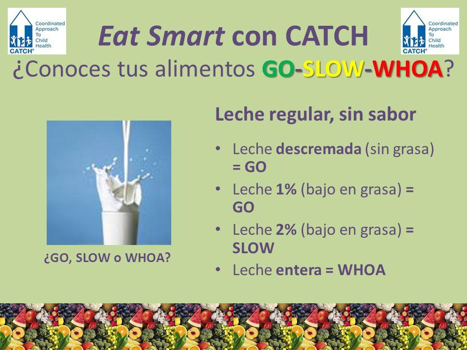 ¿GO, SLOW o WHOA? Leche regular, sin sabor Leche descremada (sin grasa) = GO Leche 1% (bajo en grasa) = GO Leche 2% (bajo en grasa) = SLOW Leche enter