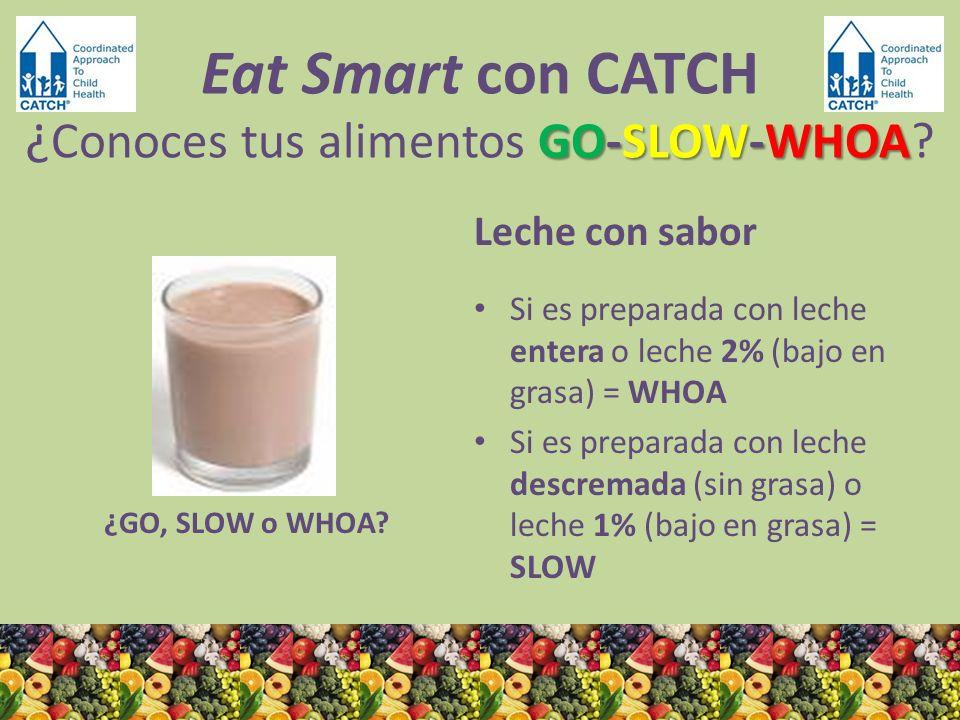 ¿GO, SLOW o WHOA? Leche con sabor Si es preparada con leche entera o leche 2% (bajo en grasa) = WHOA Si es preparada con leche descremada (sin grasa)