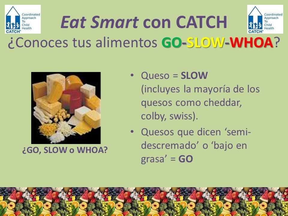 ¿GO, SLOW o WHOA? Queso = SLOW (incluyes la mayoría de los quesos como cheddar, colby, swiss). Quesos que dicen semi- descremado o bajo en grasa = GO