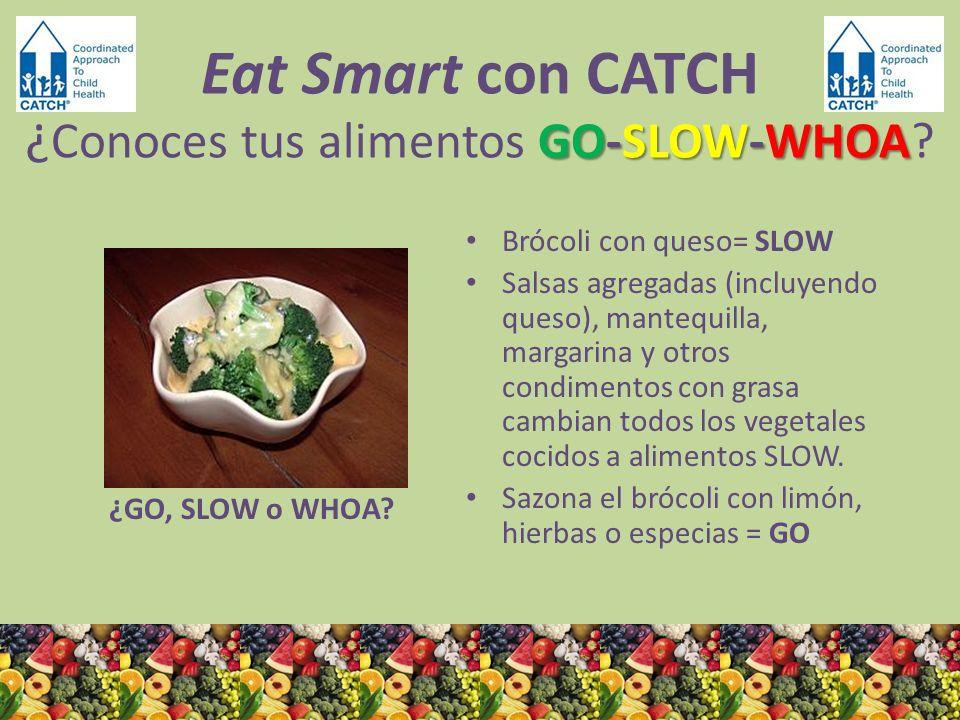 ¿GO, SLOW o WHOA? Brócoli con queso= SLOW Salsas agregadas (incluyendo queso), mantequilla, margarina y otros condimentos con grasa cambian todos los