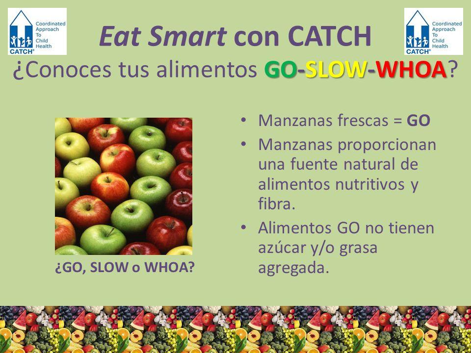 ¿GO, SLOW o WHOA? Manzanas frescas = GO Manzanas proporcionan una fuente natural de alimentos nutritivos y fibra. Alimentos GO no tienen azúcar y/o gr