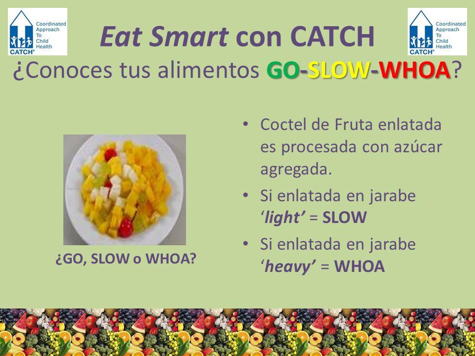 ¿GO, SLOW o WHOA? Coctel de Fruta enlatada es procesada con azúcar agregada. Si enlatada en jarabelight = SLOW Si enlatada en jarabeheavy = WHOA GO-SL