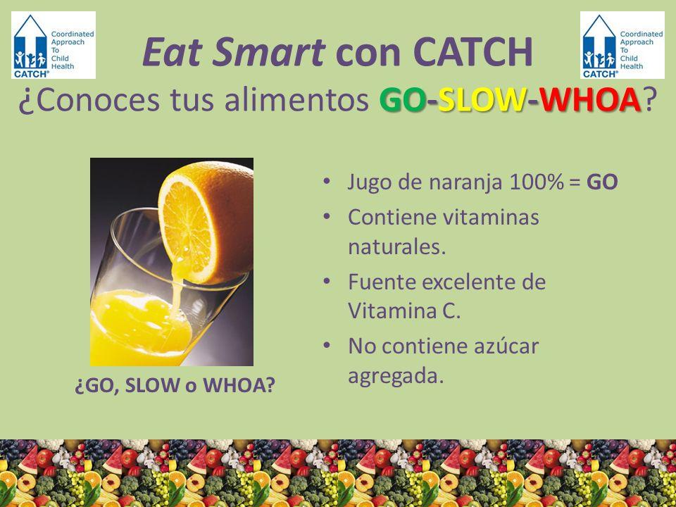 ¿GO, SLOW o WHOA? Jugo de naranja 100% = GO Contiene vitaminas naturales. Fuente excelente de Vitamina C. No contiene azúcar agregada. GO-SLOW-WHOA Ea
