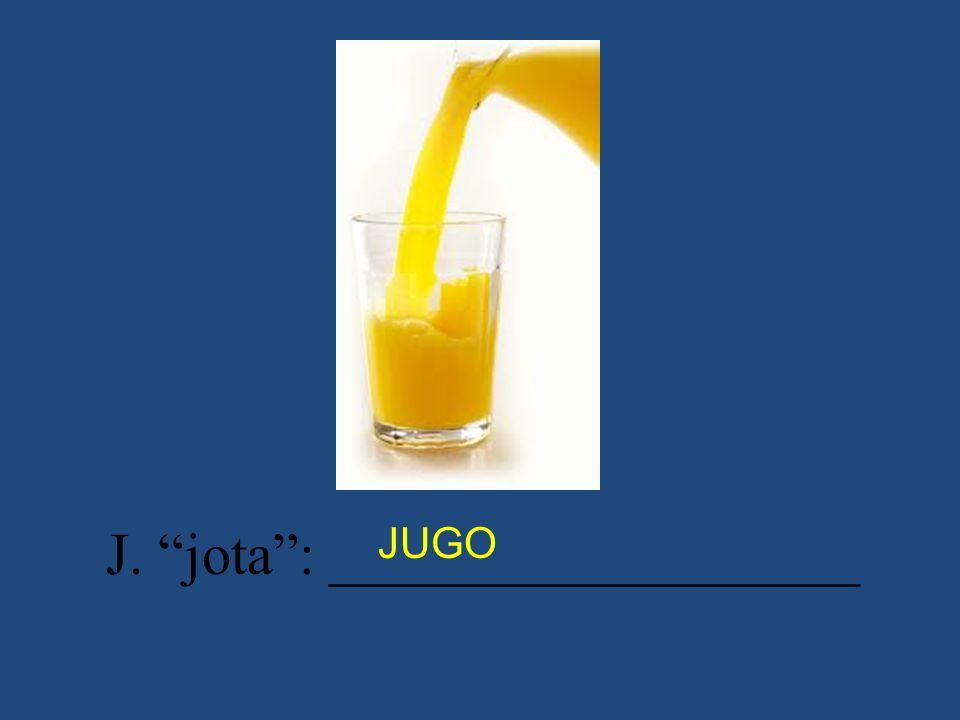 J. jota: __________________ JUGO