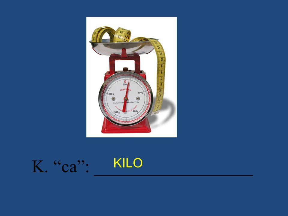 K. ca: __________________ KILO