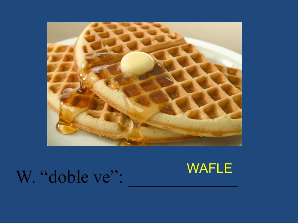 W. doble ve: ____________ WAFLE