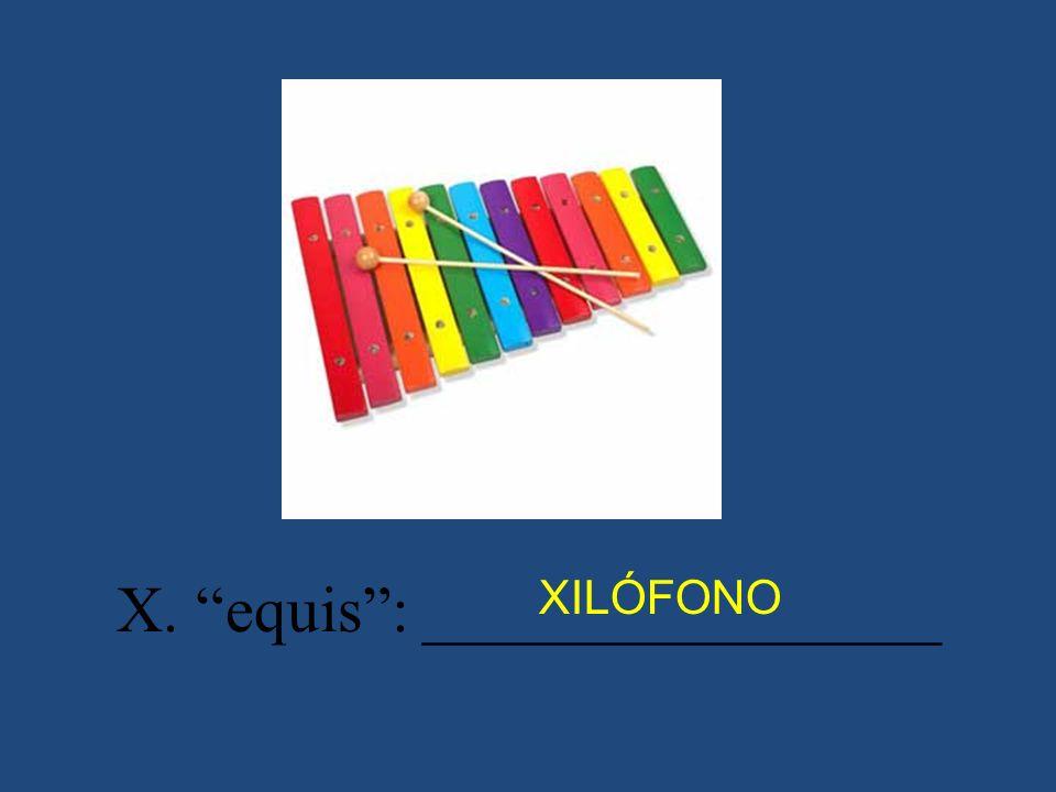 X. equis: ________________ XILÓFONO