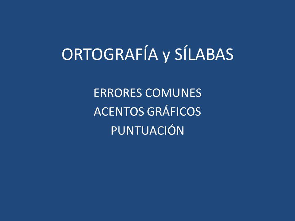 ORTOGRAFÍA y SÍLABAS ERRORES COMUNES ACENTOS GRÁFICOS PUNTUACIÓN