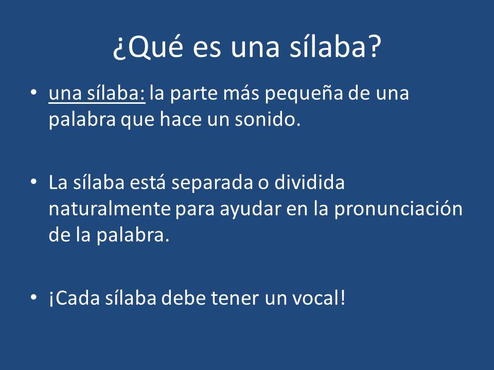 ¿Qué es una sílaba? una sílaba: la parte más pequeña de una palabra que hace un sonido. La sílaba está separada o dividida naturalmente para ayudar en