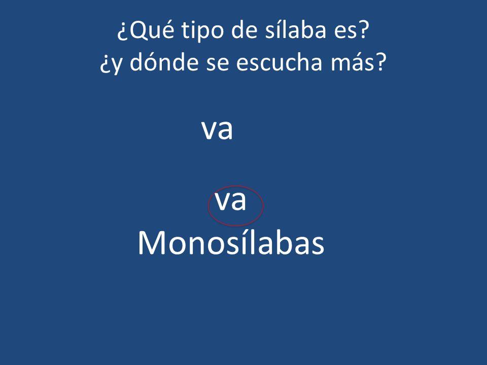 ¿Qué tipo de sílaba es? ¿y dónde se escucha más? va Monosílabas
