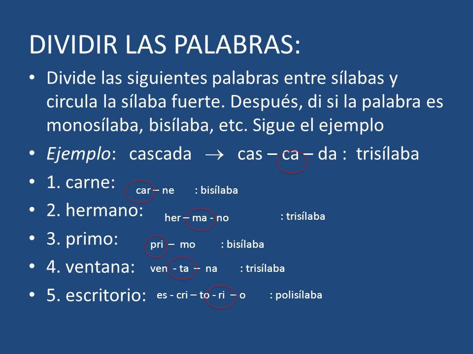 DIVIDIR LAS PALABRAS: Divide las siguientes palabras entre sílabas y circula la sílaba fuerte. Después, di si la palabra es monosílaba, bisílaba, etc.